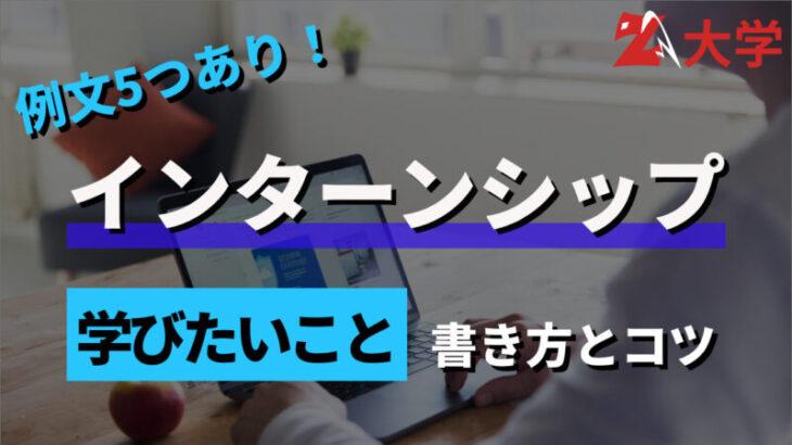 【業界別】インターン学びたいことの書き方のコツと例文をご紹介!